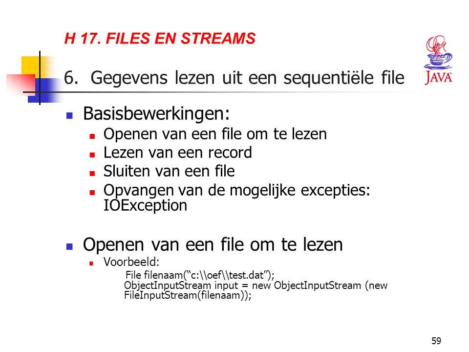 59 H 17. FILES EN STREAMS 6. Gegevens lezen uit een sequenti ë le file Basisbewerkingen: Openen van een file om te lezen Lezen van een record Sluiten