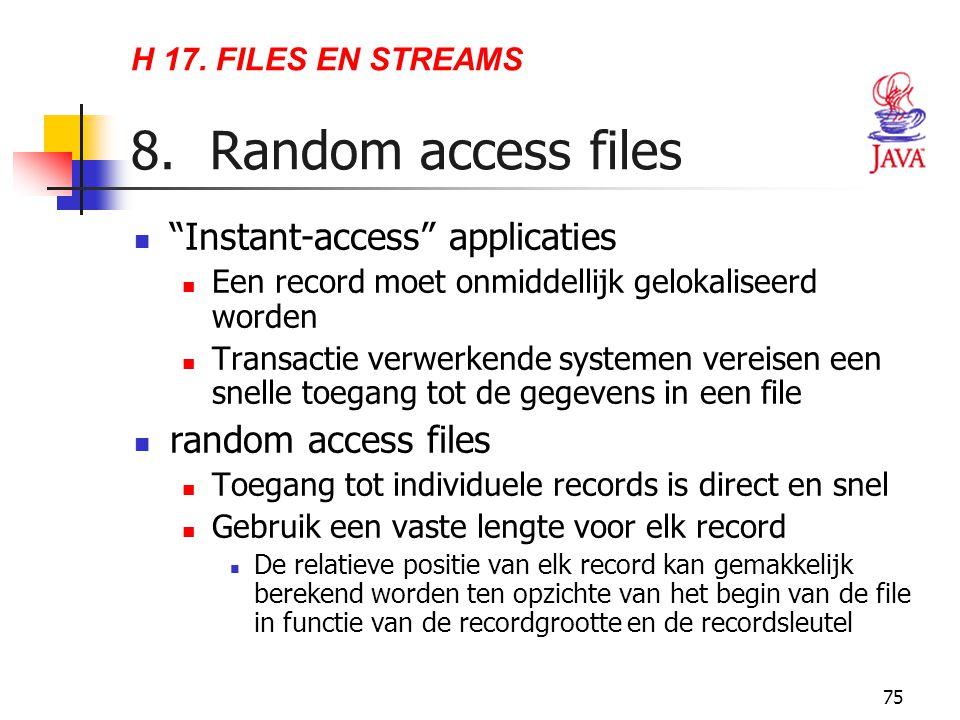 """75 H 17. FILES EN STREAMS 8. Random access files """"Instant-access"""" applicaties Een record moet onmiddellijk gelokaliseerd worden Transactie verwerkende"""