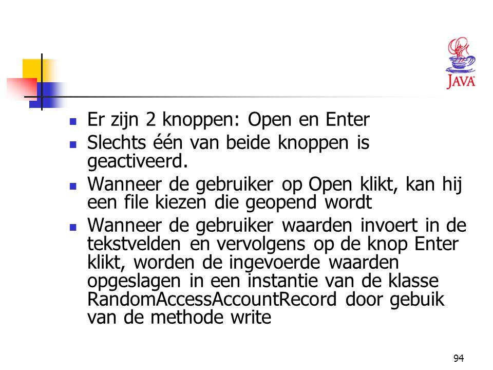 94 Er zijn 2 knoppen: Open en Enter Slechts één van beide knoppen is geactiveerd. Wanneer de gebruiker op Open klikt, kan hij een file kiezen die geop