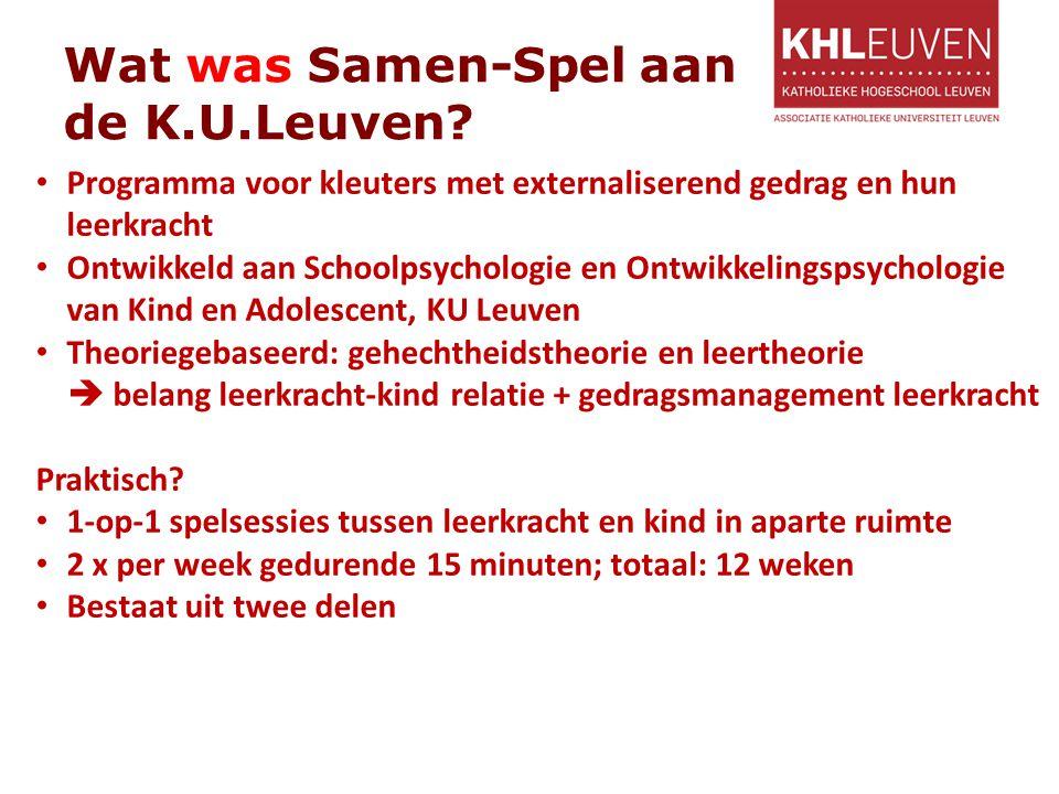 Wat was Samen-Spel aan de K.U.Leuven? Programma voor kleuters met externaliserend gedrag en hun leerkracht Ontwikkeld aan Schoolpsychologie en Ontwikk