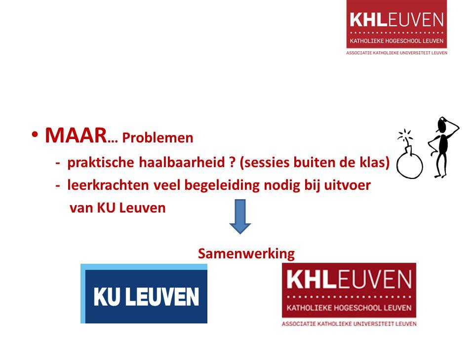 MAAR … Problemen - praktische haalbaarheid ? (sessies buiten de klas) - leerkrachten veel begeleiding nodig bij uitvoer van KU Leuven Samenwerking