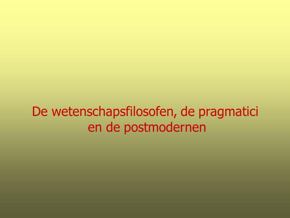 De wetenschapsfilosofen, de pragmatici en de postmodernen