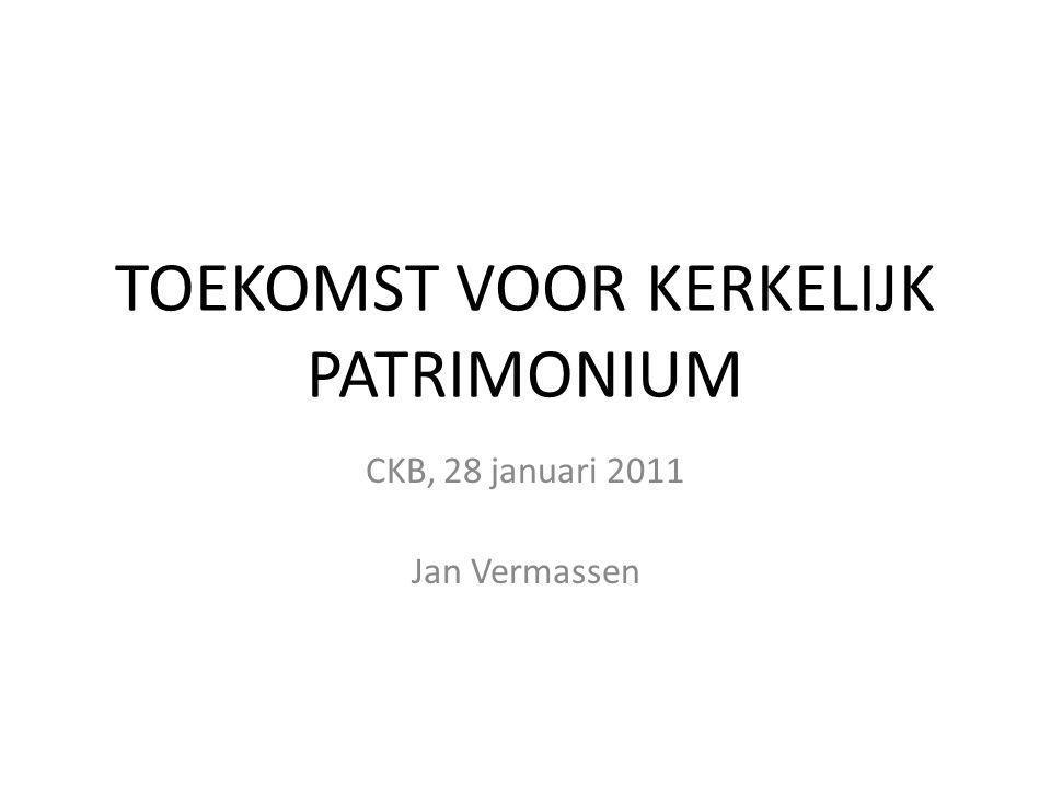 TOEKOMST VOOR KERKELIJK PATRIMONIUM CKB, 28 januari 2011 Jan Vermassen