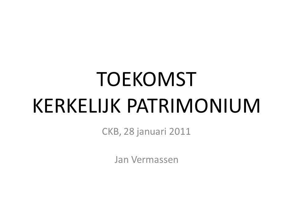 TOEKOMST KERKELIJK PATRIMONIUM CKB, 28 januari 2011 Jan Vermassen