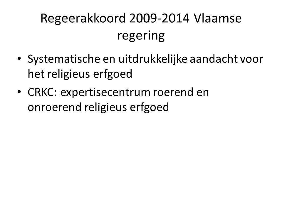 Regeerakkoord 2009-2014 Vlaamse regering Systematische en uitdrukkelijke aandacht voor het religieus erfgoed CRKC: expertisecentrum roerend en onroerend religieus erfgoed