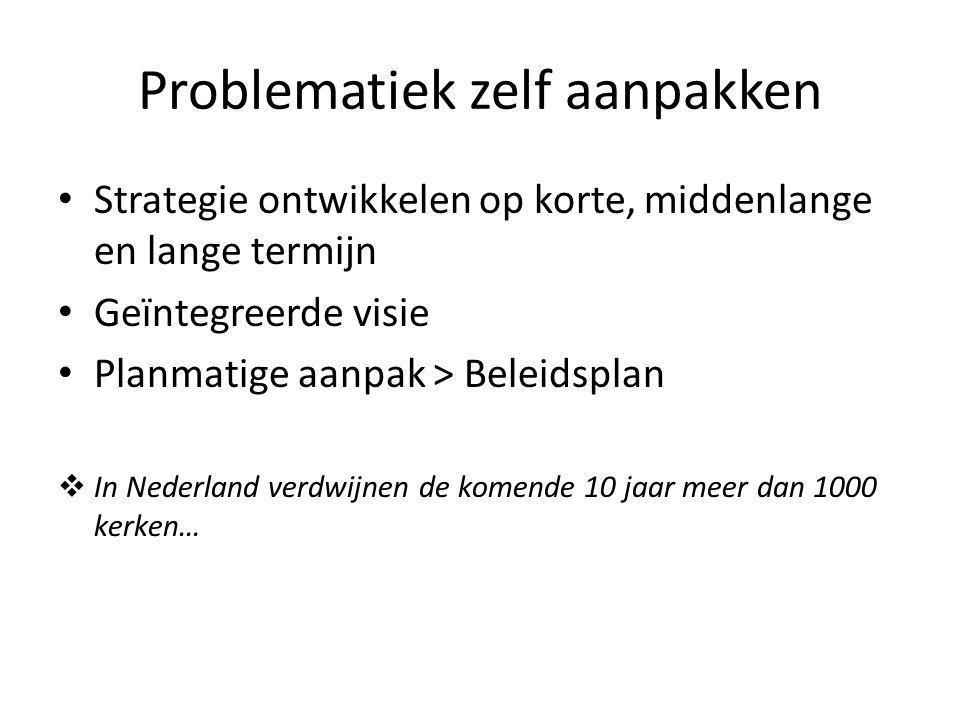 Problematiek zelf aanpakken Strategie ontwikkelen op korte, middenlange en lange termijn Geïntegreerde visie Planmatige aanpak > Beleidsplan  In Nederland verdwijnen de komende 10 jaar meer dan 1000 kerken…