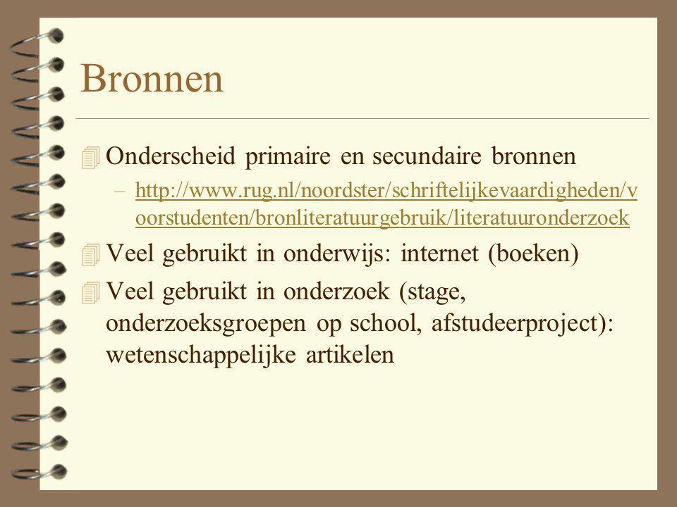 Bronnen 4 Onderscheid primaire en secundaire bronnen –http://www.rug.nl/noordster/schriftelijkevaardigheden/v oorstudenten/bronliteratuurgebruik/liter