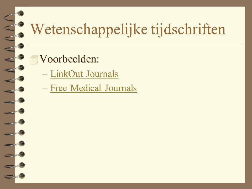 Wetenschappelijke tijdschriften 4 Voorbeelden: –LinkOut JournalsLinkOut Journals –Free Medical JournalsFree Medical Journals