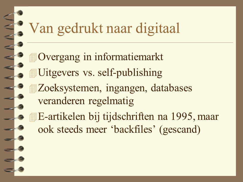 Van gedrukt naar digitaal 4 Overgang in informatiemarkt 4 Uitgevers vs. self-publishing 4 Zoeksystemen, ingangen, databases veranderen regelmatig 4 E-