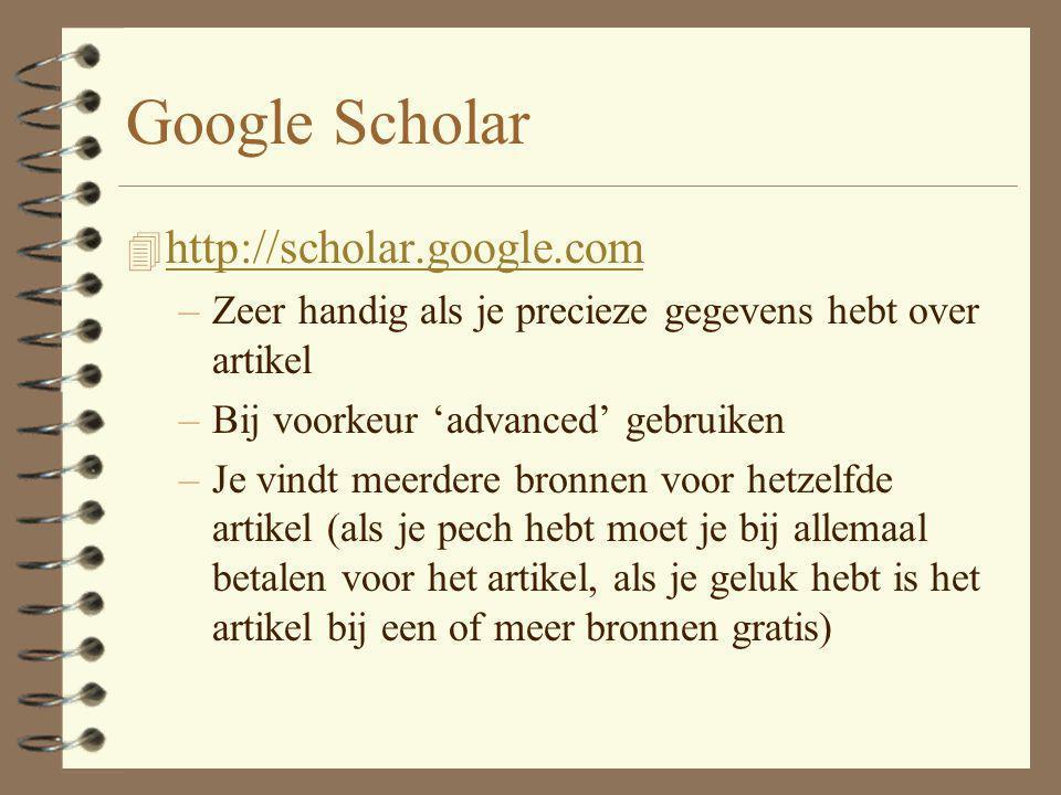 4 http://scholar.google.com http://scholar.google.com –Zeer handig als je precieze gegevens hebt over artikel –Bij voorkeur 'advanced' gebruiken –Je v