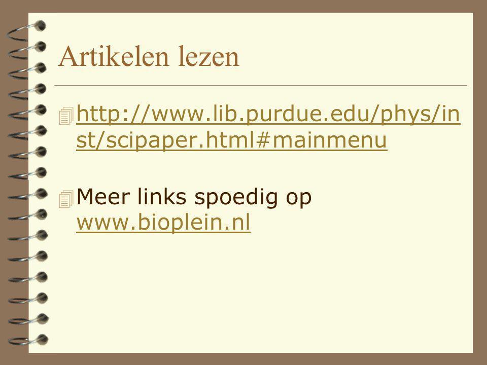 Artikelen lezen 4 http://www.lib.purdue.edu/phys/in st/scipaper.html#mainmenu http://www.lib.purdue.edu/phys/in st/scipaper.html#mainmenu  Meer links