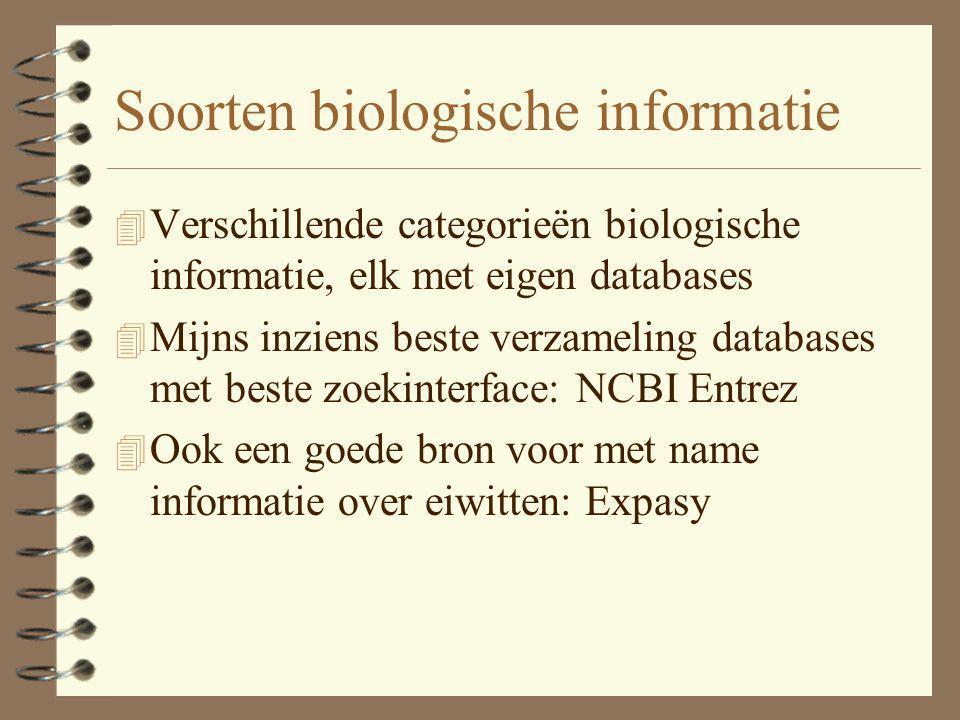 Soorten biologische informatie 4 Verschillende categorieën biologische informatie, elk met eigen databases 4 Mijns inziens beste verzameling databases