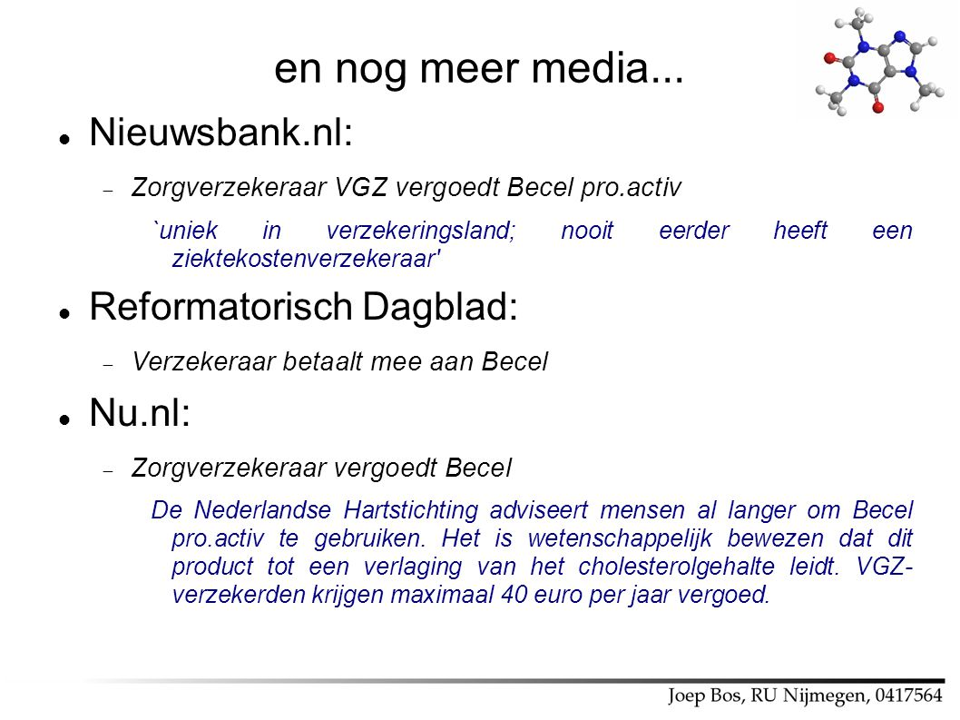 en nog meer media... Nieuwsbank.nl:  Zorgverzekeraar VGZ vergoedt Becel pro.activ `uniek in verzekeringsland; nooit eerder heeft een ziektekostenverz