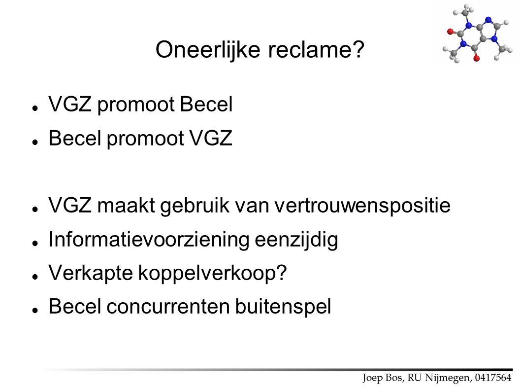 Oneerlijke reclame? VGZ promoot Becel Becel promoot VGZ VGZ maakt gebruik van vertrouwenspositie Informatievoorziening eenzijdig Verkapte koppelverkoo