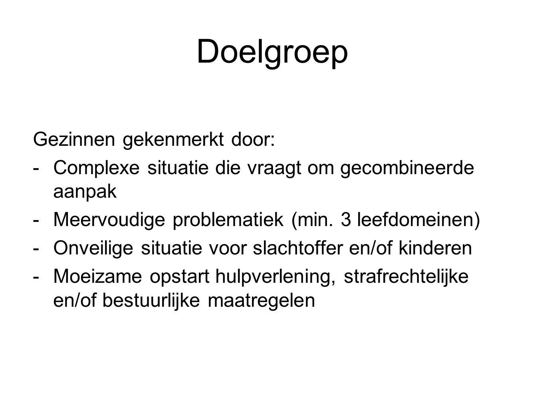Doelgroep Gezinnen gekenmerkt door: -Complexe situatie die vraagt om gecombineerde aanpak -Meervoudige problematiek (min.