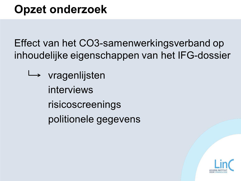 Opzet onderzoek Effect van het CO3-samenwerkingsverband op inhoudelijke eigenschappen van het IFG-dossier vragenlijsten interviews risicoscreenings politionele gegevens