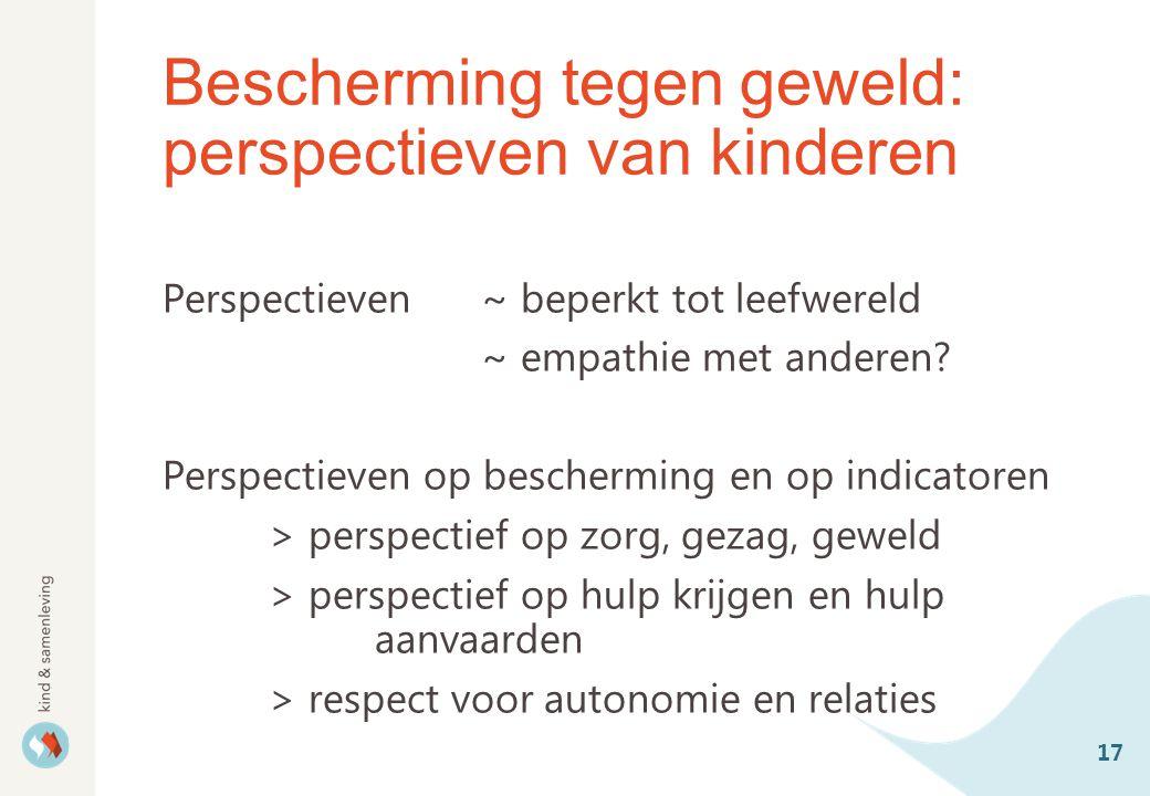 Bescherming tegen geweld: perspectieven van kinderen Perspectieven ~ beperkt tot leefwereld ~ empathie met anderen.