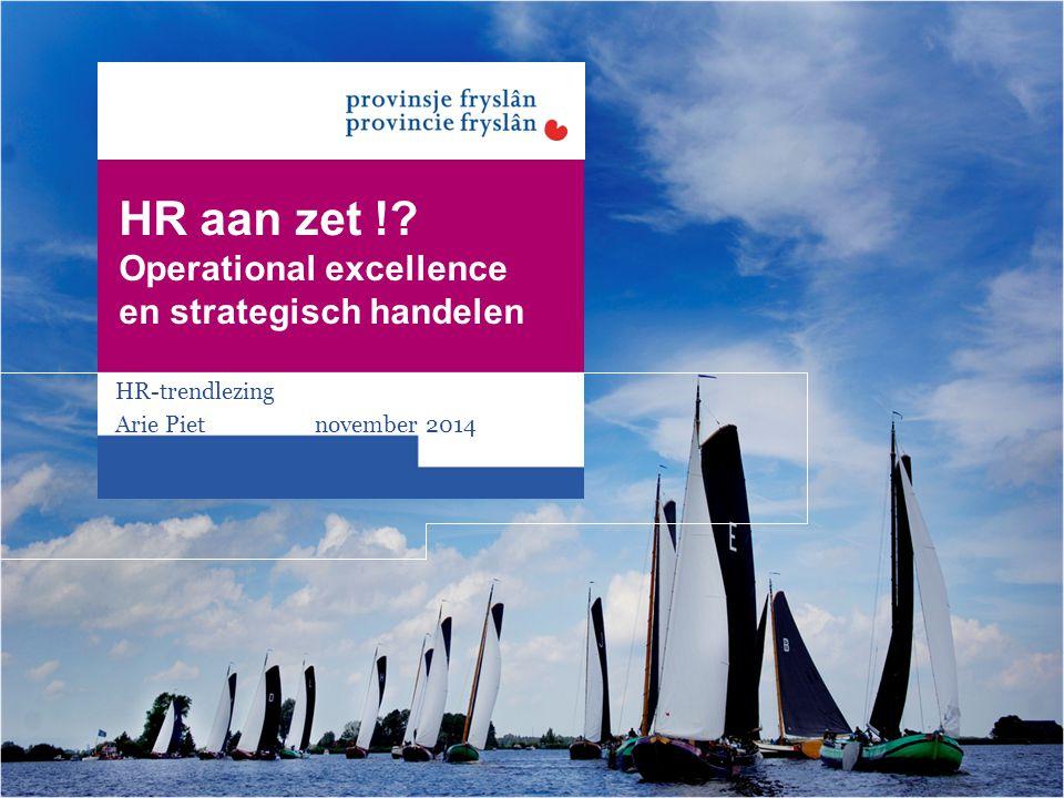 HR aan zet !? Operational excellence en strategisch handelen HR-trendlezing Arie Piet november 2014
