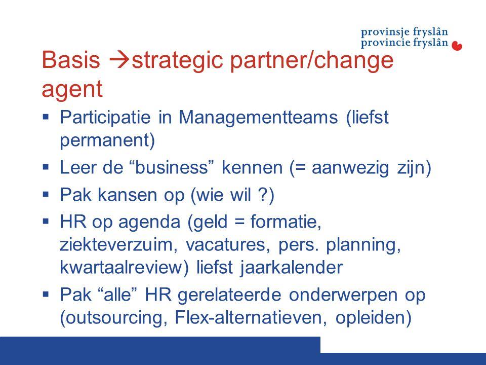 """Basis  strategic partner/change agent  Participatie in Managementteams (liefst permanent)  Leer de """"business"""" kennen (= aanwezig zijn)  Pak kansen"""