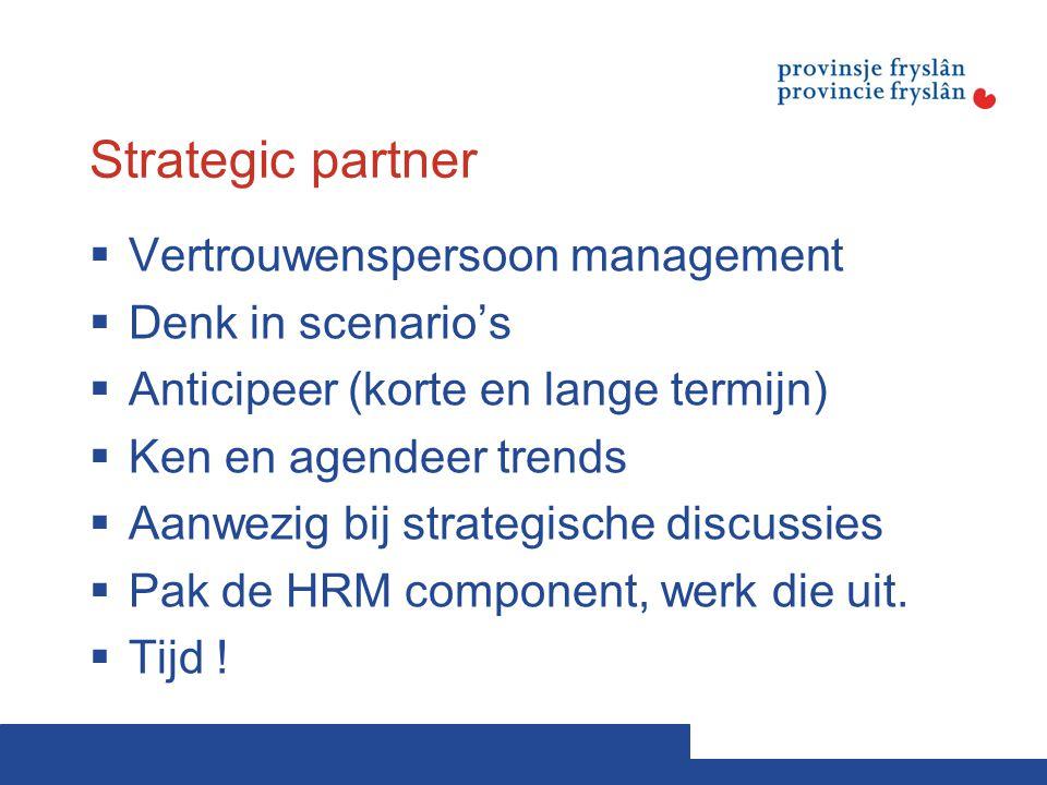 Strategic partner  Vertrouwenspersoon management  Denk in scenario's  Anticipeer (korte en lange termijn)  Ken en agendeer trends  Aanwezig bij s