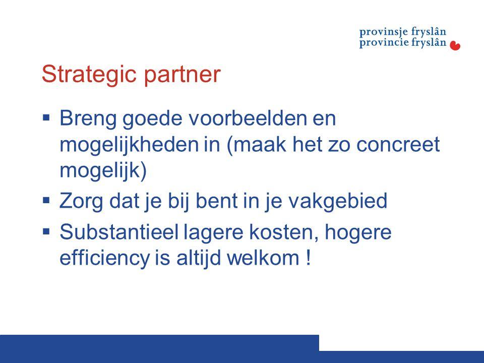Strategic partner  Breng goede voorbeelden en mogelijkheden in (maak het zo concreet mogelijk)  Zorg dat je bij bent in je vakgebied  Substantieel