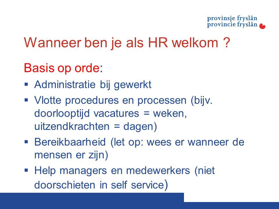 Wanneer ben je als HR welkom ? Basis op orde:  Administratie bij gewerkt  Vlotte procedures en processen (bijv. doorlooptijd vacatures = weken, uitz