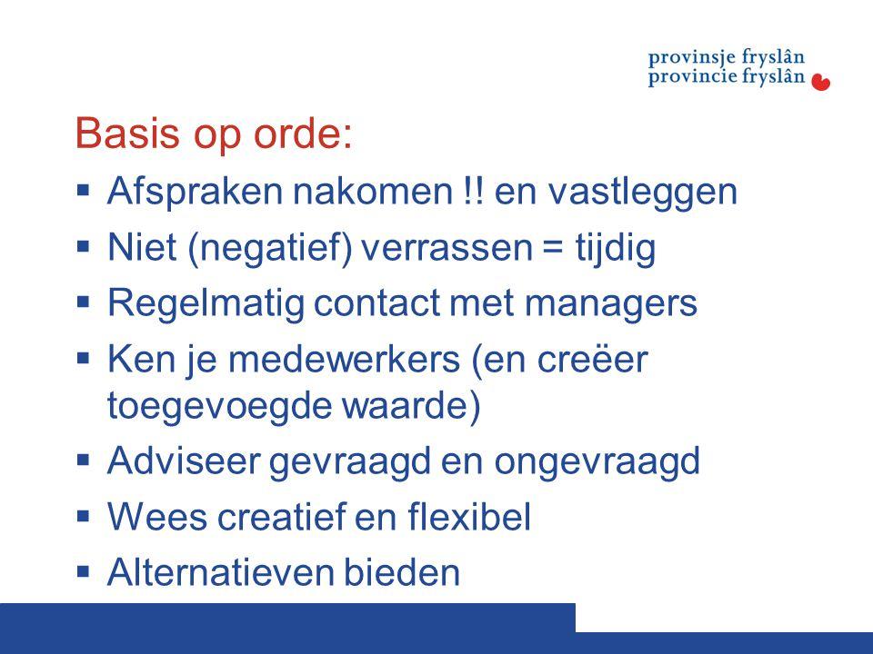Basis op orde:  Afspraken nakomen !! en vastleggen  Niet (negatief) verrassen = tijdig  Regelmatig contact met managers  Ken je medewerkers (en cr