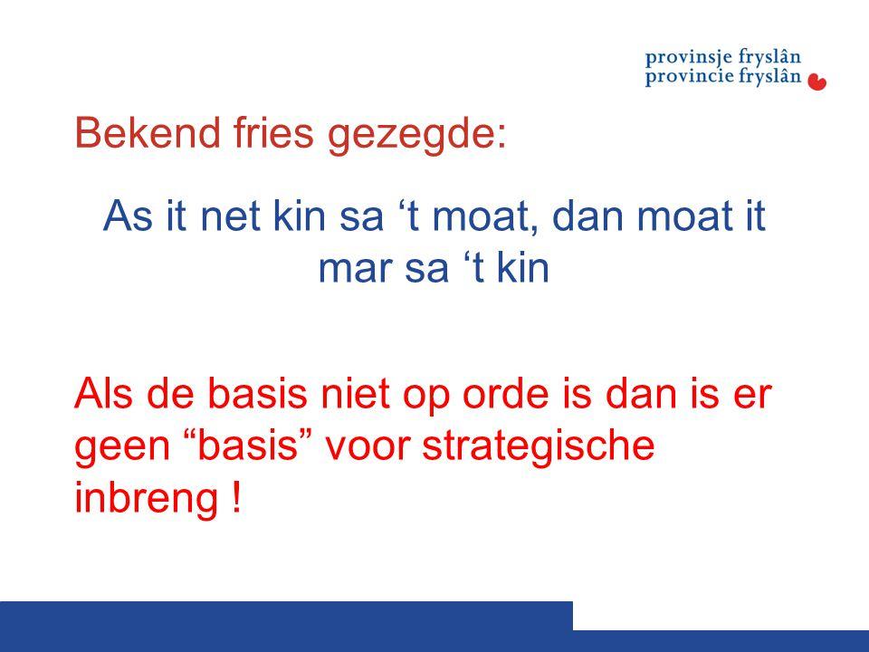 """Bekend fries gezegde: As it net kin sa 't moat, dan moat it mar sa 't kin Als de basis niet op orde is dan is er geen """"basis"""" voor strategische inbren"""