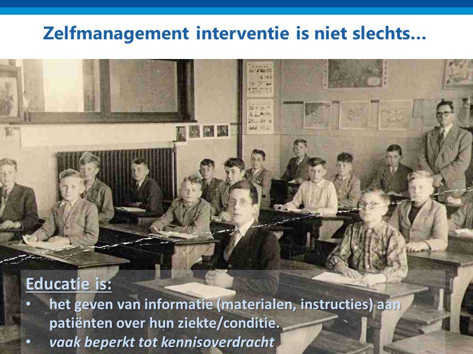 Zelfmanagement interventie is niet slechts… Educatie is: het geven van informatie (materialen, instructies) aan patiënten over hun ziekte/conditie. he
