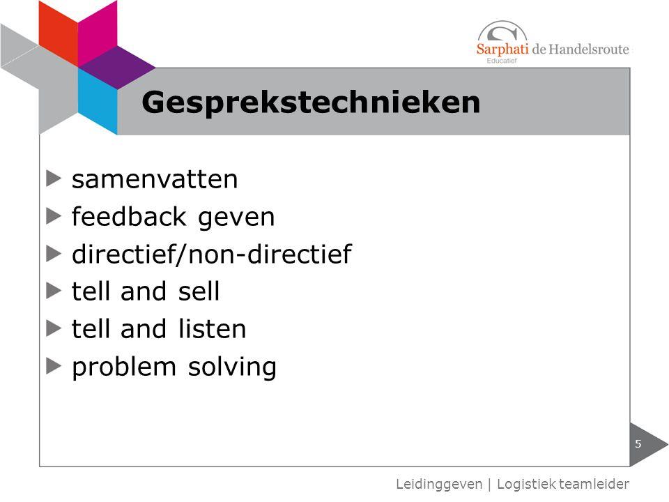 samenvatten feedback geven directief/non-directief tell and sell tell and listen problem solving 5 Leidinggeven | Logistiek teamleider Gesprekstechnie