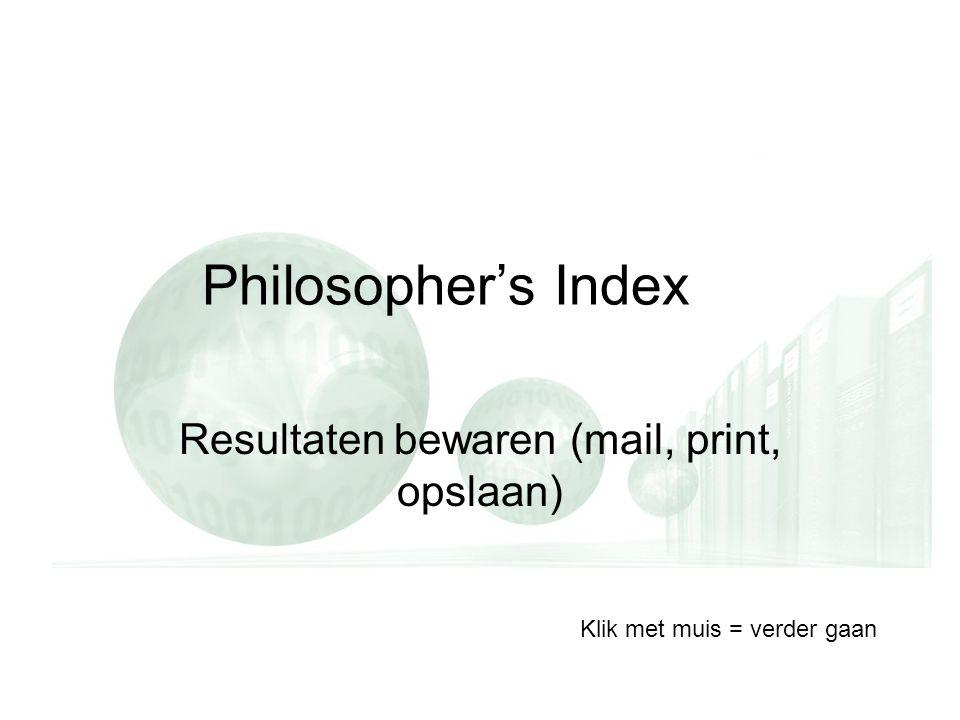 Philosopher's Index Resultaten bewaren (mail, print, opslaan) Klik met muis = verder gaan