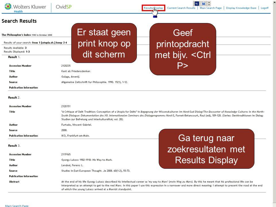 Er staat geen print knop op dit scherm Geef printopdracht met bijv. Ga terug naar zoekresultaten met Results Display