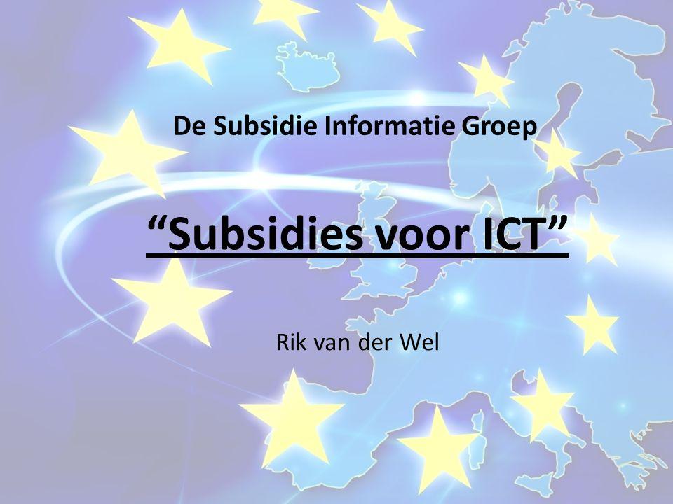 De Subsidie Informatie Groep Subsidies voor ICT Rik van der Wel