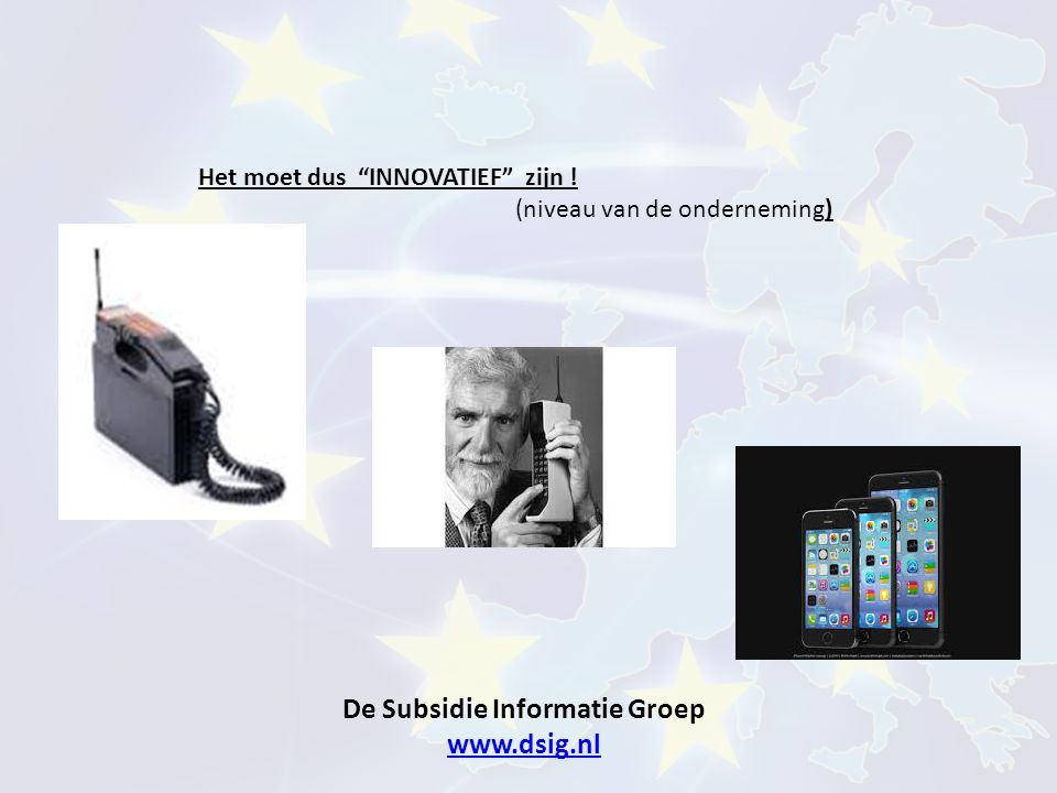 """De Subsidie Informatie Groep www.dsig.nl www.dsig.nl Het moet dus """"INNOVATIEF"""" zijn ! (niveau van de onderneming)"""