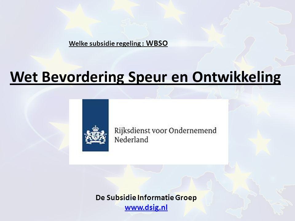 De Subsidie Informatie Groep www.dsig.nl www.dsig.nl Welke subsidie regeling : WBSO Wet Bevordering Speur en Ontwikkeling
