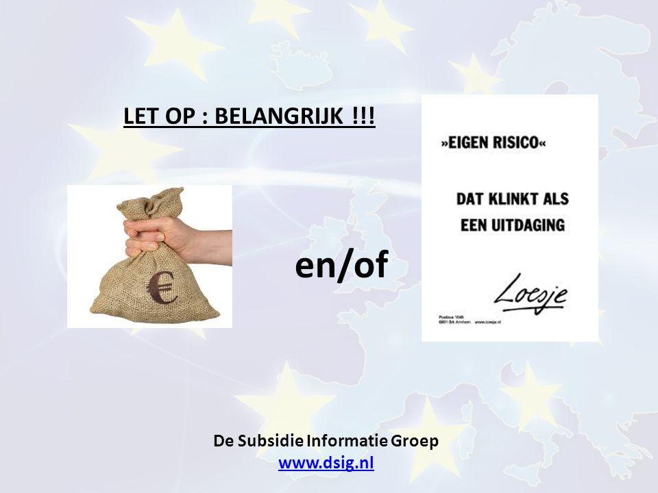 De Subsidie Informatie Groep www.dsig.nl www.dsig.nl LET OP : BELANGRIJK !!! en/of