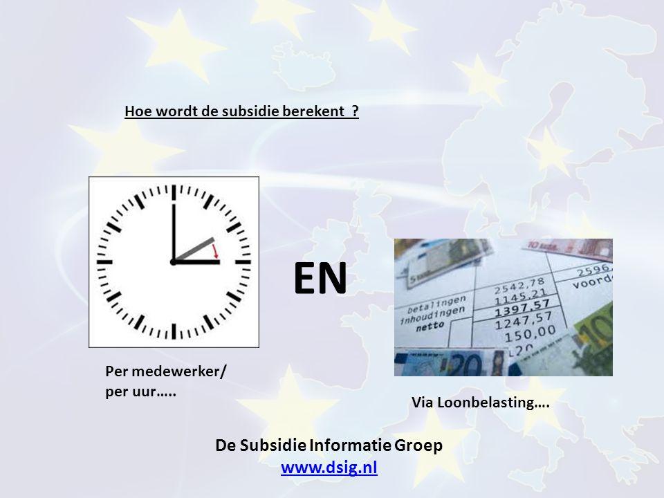 De Subsidie Informatie Groep www.dsig.nl www.dsig.nl Hoe wordt de subsidie berekent ? EN Per medewerker/ per uur….. Via Loonbelasting….