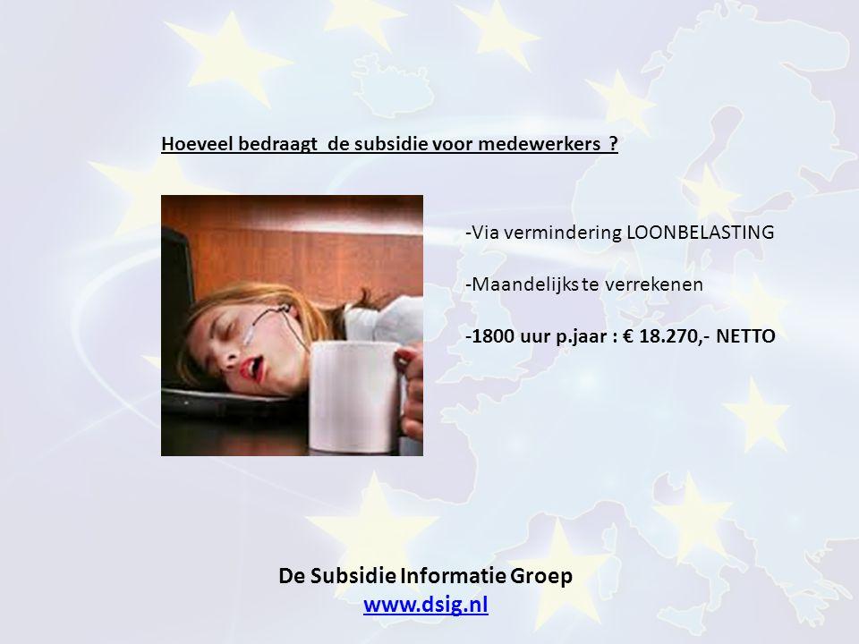De Subsidie Informatie Groep www.dsig.nl www.dsig.nl Hoeveel bedraagt de subsidie voor medewerkers ? -Via vermindering LOONBELASTING -Maandelijks te v