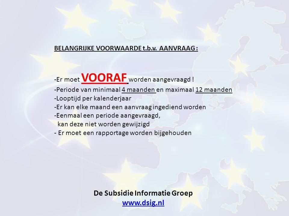 De Subsidie Informatie Groep www.dsig.nl www.dsig.nl BELANGRIJKE VOORWAARDE t.b.v. AANVRAAG : -Er moet VOORAF worden aangevraagd ! -Periode van minima