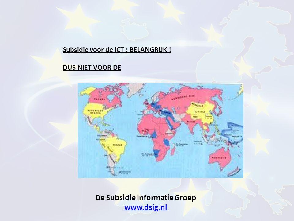 De Subsidie Informatie Groep www.dsig.nl www.dsig.nl Subsidie voor de ICT : BELANGRIJK ! DUS NIET VOOR DE