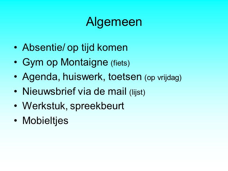 Algemeen Absentie/ op tijd komen Gym op Montaigne (fiets) Agenda, huiswerk, toetsen (op vrijdag) Nieuwsbrief via de mail (lijst) Werkstuk, spreekbeurt