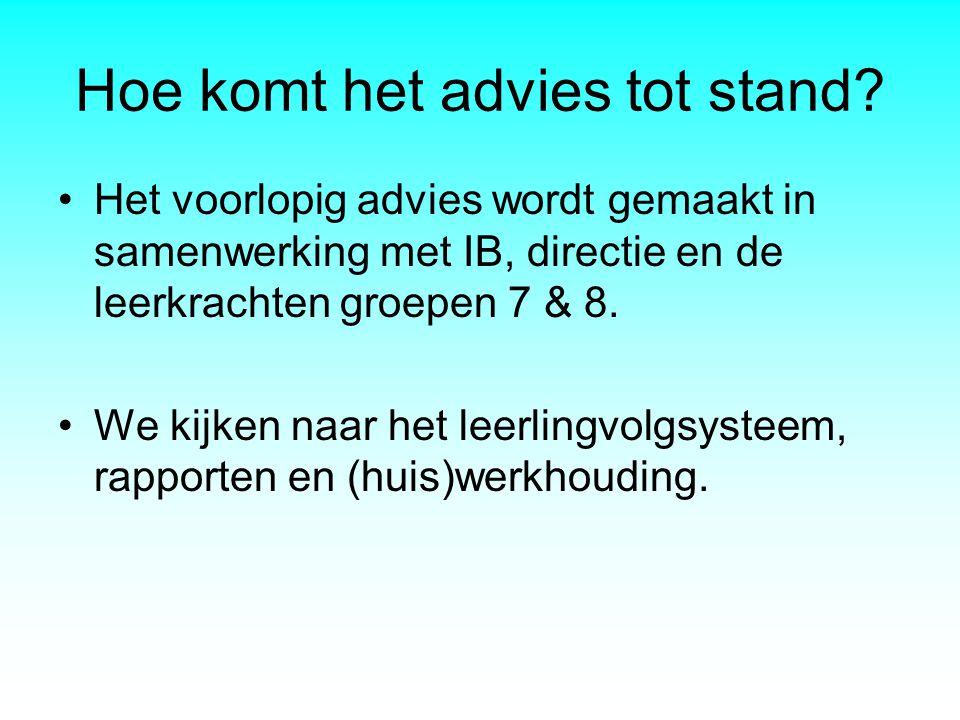 Hoe komt het advies tot stand? Het voorlopig advies wordt gemaakt in samenwerking met IB, directie en de leerkrachten groepen 7 & 8. We kijken naar he
