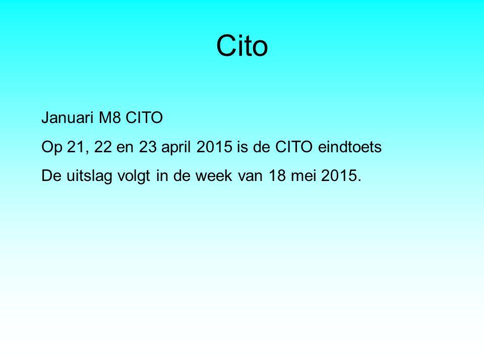 Cito Januari M8 CITO Op 21, 22 en 23 april 2015 is de CITO eindtoets De uitslag volgt in de week van 18 mei 2015.