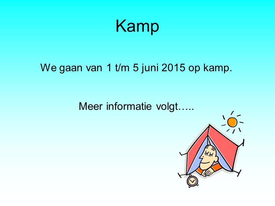Kamp We gaan van 1 t/m 5 juni 2015 op kamp. Meer informatie volgt…..