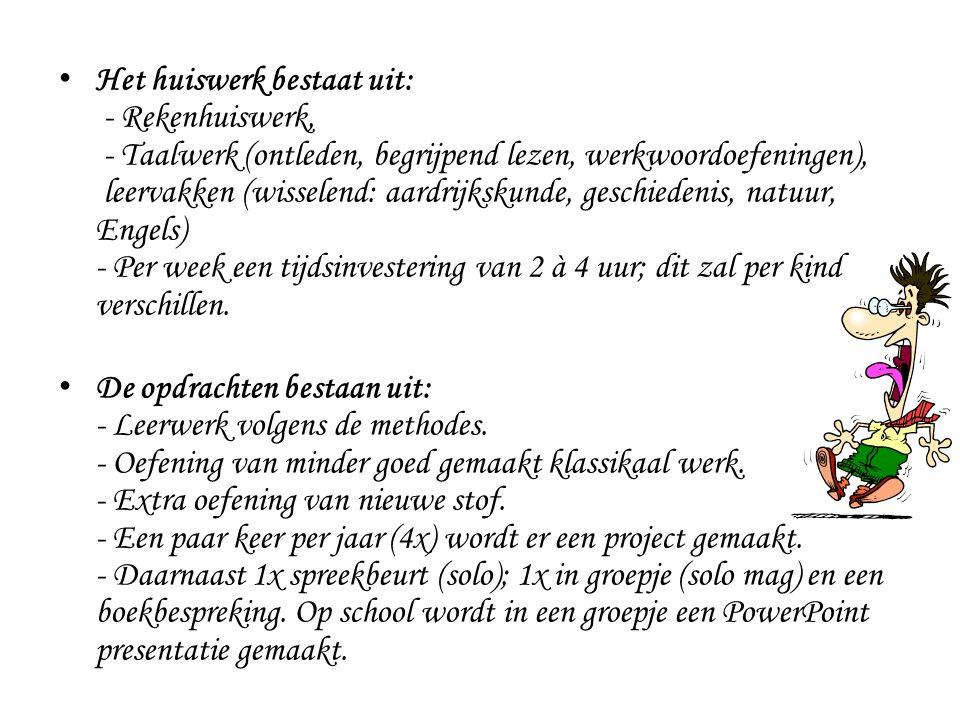 Het huiswerk bestaat uit: - Rekenhuiswerk, - Taalwerk (ontleden, begrijpend lezen, werkwoordoefeningen), leervakken (wisselend: aardrijkskunde, geschi