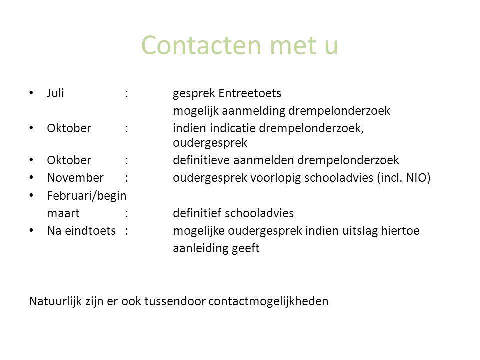Contacten met u Juli:gesprek Entreetoets mogelijk aanmelding drempelonderzoek Oktober:indien indicatie drempelonderzoek, oudergesprek Oktober:definiti