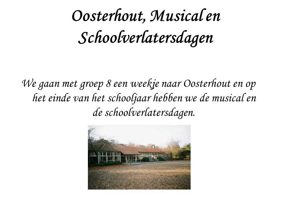 Oosterhout, Musical en Schoolverlatersdagen We gaan met groep 8 een weekje naar Oosterhout en op het einde van het schooljaar hebben we de musical en