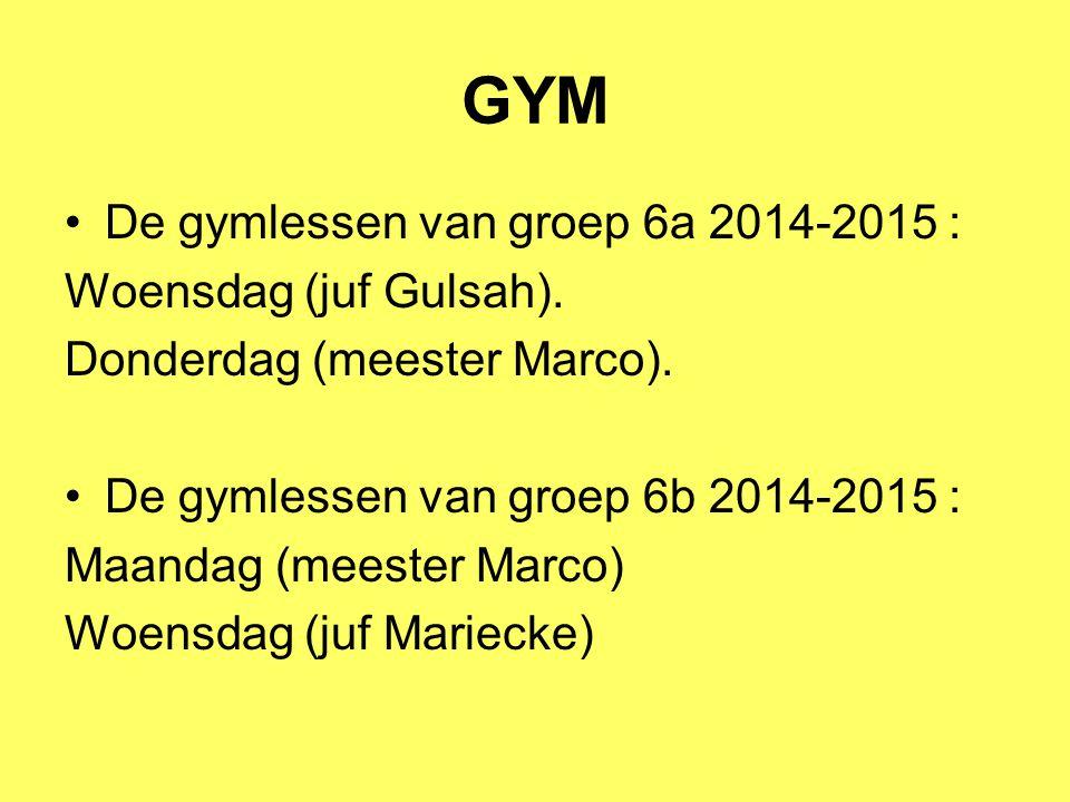 GYM De gymlessen van groep 6a 2014-2015 : Woensdag (juf Gulsah). Donderdag (meester Marco). De gymlessen van groep 6b 2014-2015 : Maandag (meester Mar