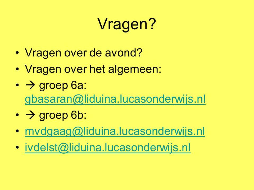 Vragen? Vragen over de avond? Vragen over het algemeen:  groep 6a: gbasaran@liduina.lucasonderwijs.nl gbasaran@liduina.lucasonderwijs.nl  groep 6b: