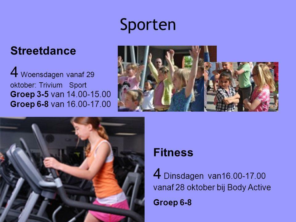 Sporten Streetdance 4 Woensdagen vanaf 29 oktober: Trivium Sport Groep 3-5 van 14.00-15.00 Groep 6-8 van 16.00-17.00 Fitness 4 Dinsdagen van16.00-17.0
